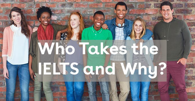 Who Takes the IELTS and Why?