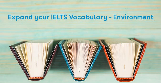 Expand your IELTS Vocabulary - Enviroment