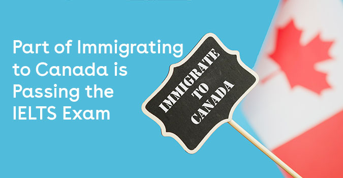 part of immigrating to canada is passing the ielts exammany of these people are required to pass the ielts exam as part of their immigration process