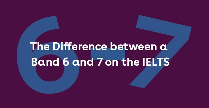The Difference between a Band 6 and 7 on the IELTS